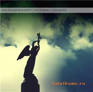 Hello,Mermaid?! - Nothing Changes (Single) [2011]