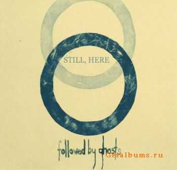 Followed by Ghosts  - Still, Here (2011)