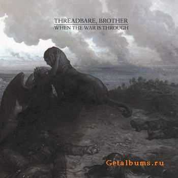 Threadbare, Brother - When The War Is Through  (2011)
