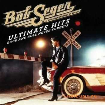 Bob Seger - Ultimate Hits Rock And Roll Never Forgets (2011)