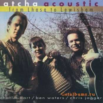 Atcha Acoustic - From Lhasa To Lewisham (1997)