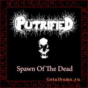 Putrified - Spawn Of The Dead (2011)