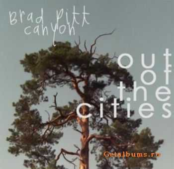 Brad Pitt Canyon - Out Of The Cities [EP] (2011)