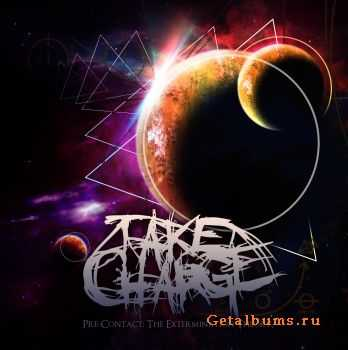 Take Charge - Pre-Contact The Extermination Theory (2011)