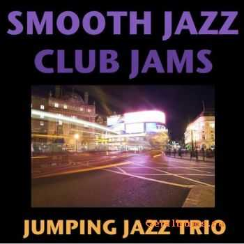 Jumping Jazz Trio - Smooth Jazz Club Jams (2010)