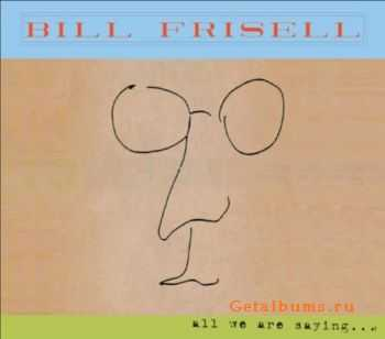 Bill Frisell - All We Are Saying... (2011) Lossless