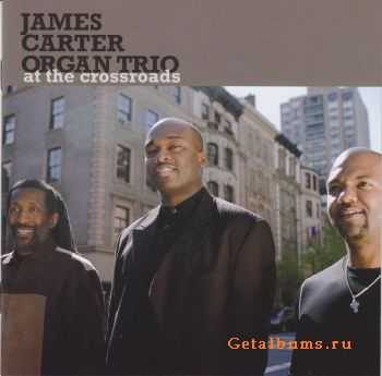 James Carter Organ Trio - At The Crossroads (2011)