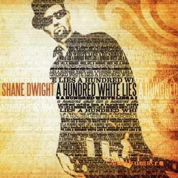 Shane Dwight - A Hundred White Lies (2011)