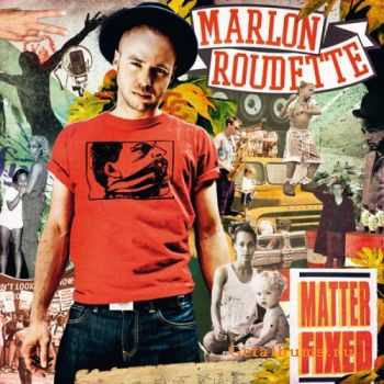 Marlon Roudette - Matter Fixed [Bonus Version] (2011)