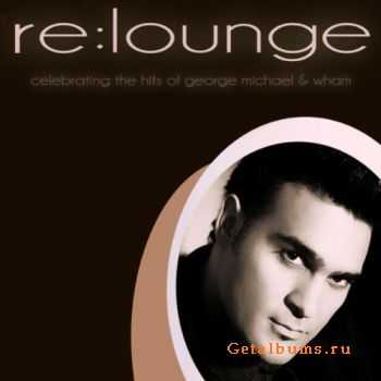 re:lounge - Celebrating The Hits Of George Michael & Wham (2011)