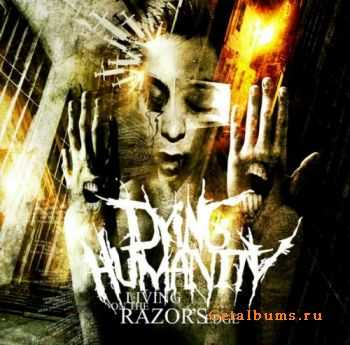 Dying Humanity - Living On The Razor's Edge (2011)