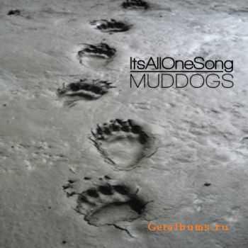 ItsAllOneSong - MudDogs (2010)
