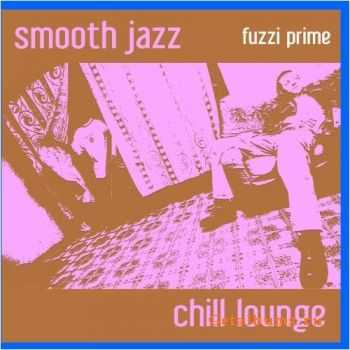 Fuzzi Prime - Smooth Jazz Chill Lounge (2009)