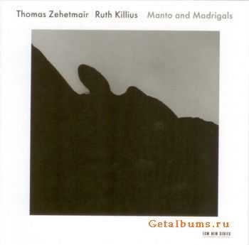 Thomas Zehetmair - Ruth Killius - Manto and Madrigals (2011)