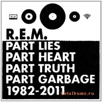 R.E.M. – Part Lies, Part Heart, Part Truth, Part Garbage: 1982-2011 (2011)