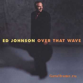 Ed Johnson - Over That Wave (2002)