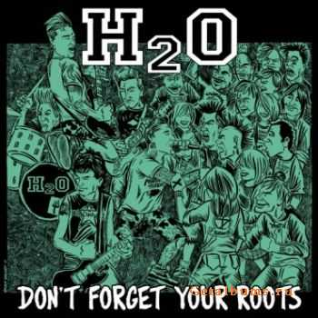 H2O - Don't Forget Your Roots (2011)