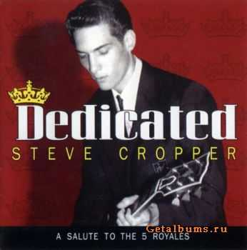 Steve Cropper - Dedicated - A Salute To The 5 Royales (2011) Lossless
