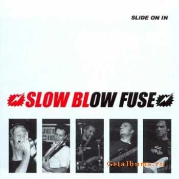 Slow Blow Fuse - Slide On In (2002)