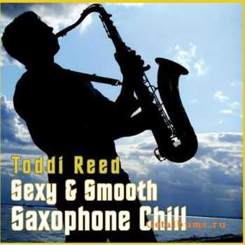 Toddi Reed - Sexy & Smooth Saxophone Chill (2008)