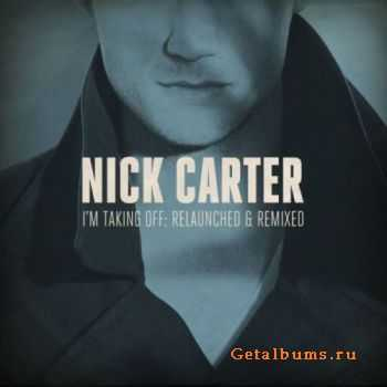 Nick Carter - I'm Taking Off: Relaunched & Remixed (2011)