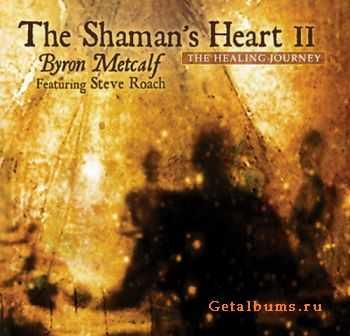 Byron Metcalf feat. Steve Roach - The Shaman's Heart II (2011)
