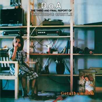 Throbbing Gristle - D.O.A: The Third And Final Report Of Throbbing Gristle (Remastered) (2011)