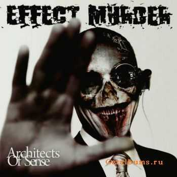 Effect Murder - Architects Of Sense (2010)