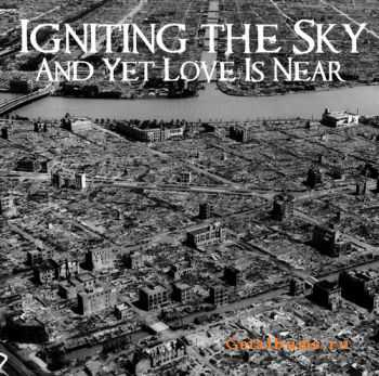 Igniting The Sky - And Yet Love Is Near (2011)