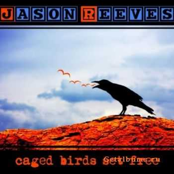 Jason Reeves - Caged Birds Set Free (Deluxe Edition) (2011)