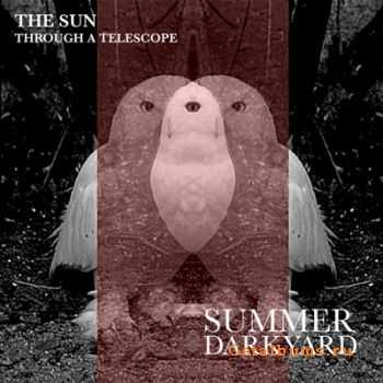 The Sun Through A Telescope - Summer Darkyard [Single] (2011)