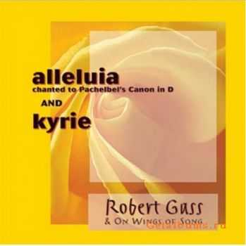 Robert Gass & On Wings Of Song - Alleluia. Kyrie (1999)