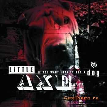 Little Axe – If You Want Loyalty Buy a Dog (2011)