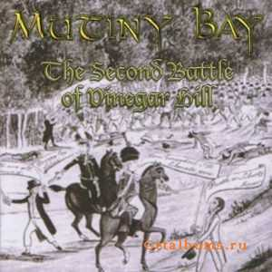 Mutiny Bay - The Second Battle Of Vinegar Hill (2011)