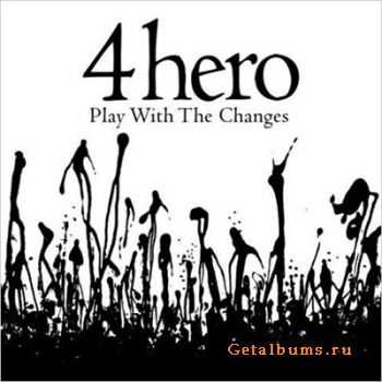 4Hero - Play With The Changes (2007)