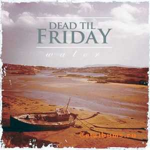 Dead 'Til Friday - Water [Ep] (2011)