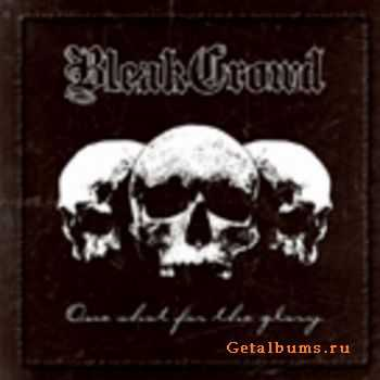 Bleak Crowd - One Shot For The Glory (2007)