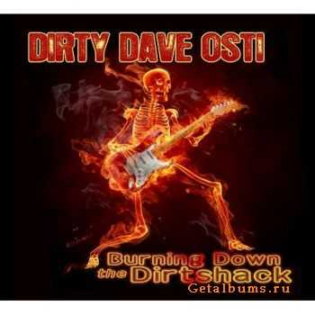 Dirty Dave Osti - Burning Down The Dirtshack (2011)