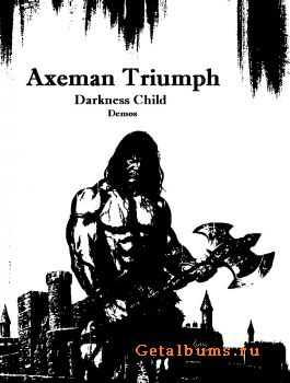 Axeman Triumph - Darkness Child / I Am The Ruler / Barbarian's Death  (Demos 2008 - 2010) (2011)