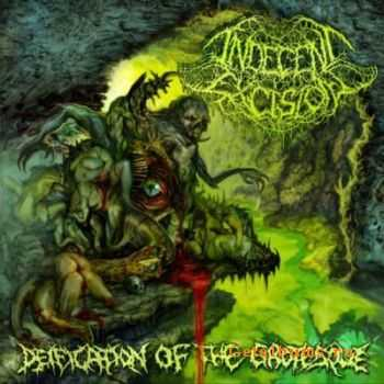 Indecent Excision - Deification Of The Grotesque (2011)