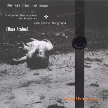 Haus Arafna - The Last Dream Of Jesus (1998)