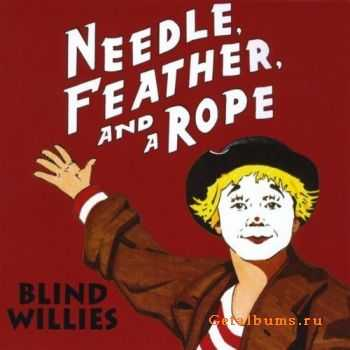 Blind Willies -  Needle, Feather, And A Rope  (2011)