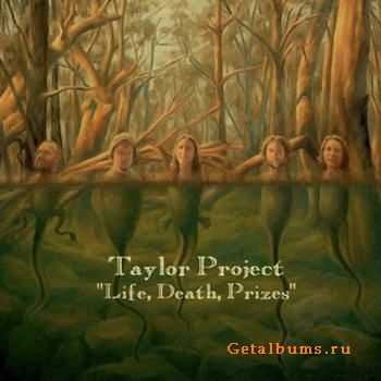 Taylor Project - Life, Death, Prizes (2011)