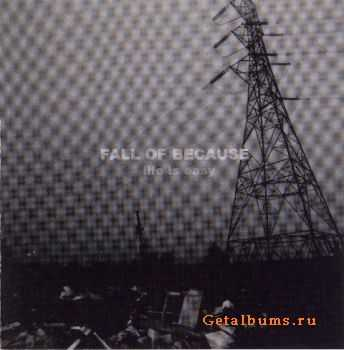 Fall Of Because -  Life Is Easy (1999)