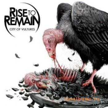 Rise To Remain - City Of Vultures (2011) [HQ]