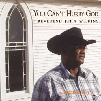 Reverend John Wilkins - You Can't Hurry God (2011)