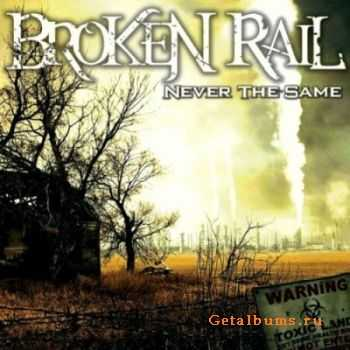 BrokenRail - Never The Same (Then and Now Edition) (2011)