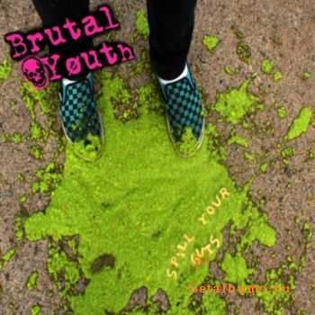 Brutal Youth - Spill Your Guts (2010)