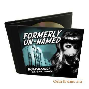 Formerly Un-Named - WARNING! Catchy Tunes (2011)
