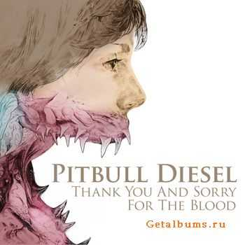 Pitbull Diesel - Thank You And Sorry For The Blood (2011)